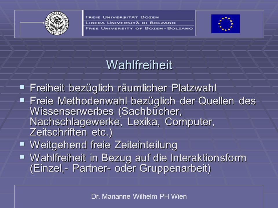 Dr. Marianne Wilhelm PH Wien Wahlfreiheit Freiheit bezüglich räumlicher Platzwahl Freiheit bezüglich räumlicher Platzwahl Freie Methodenwahl bezüglich