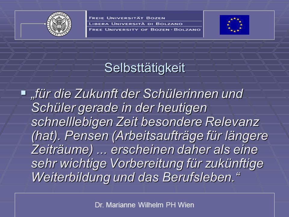 Dr. Marianne Wilhelm PH Wien Selbsttätigkeit für die Zukunft der Schülerinnen und Schüler gerade in der heutigen schnelllebigen Zeit besondere Relevan