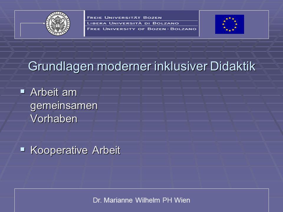 Dr. Marianne Wilhelm PH Wien Grundlagen moderner inklusiver Didaktik Arbeit am gemeinsamen Vorhaben Arbeit am gemeinsamen Vorhaben Kooperative Arbeit