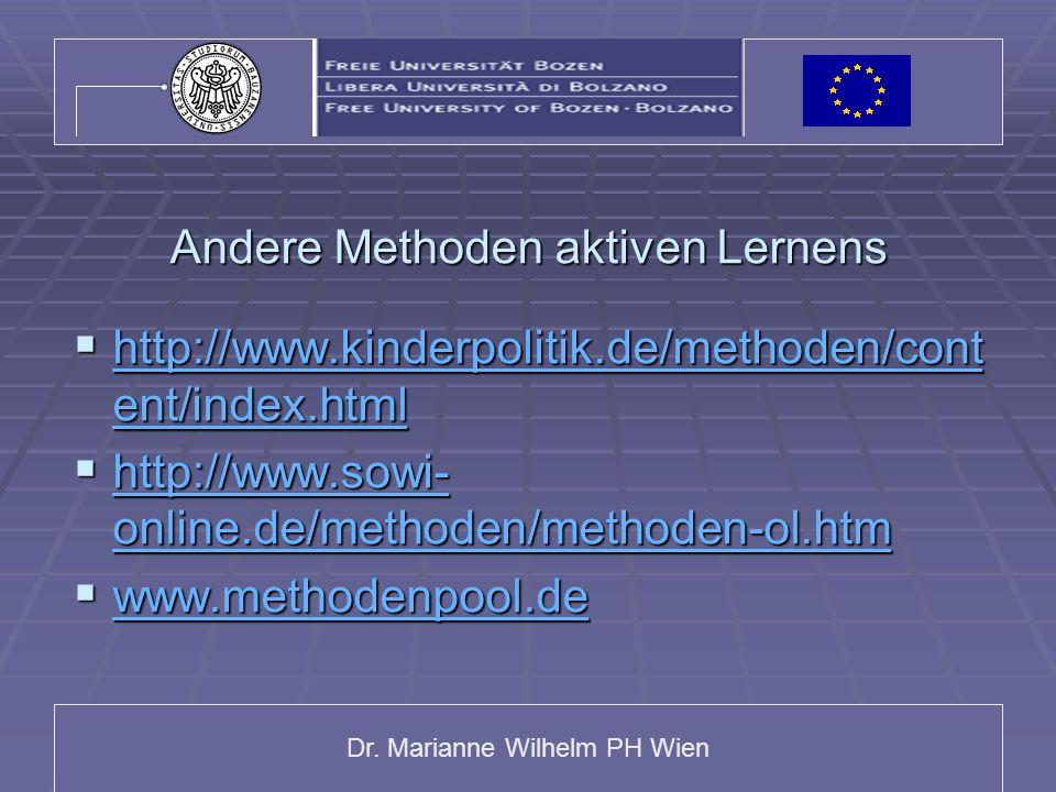 Dr. Marianne Wilhelm PH Wien Andere Methoden aktiven Lernens http://www.kinderpolitik.de/methoden/cont ent/index.html http://www.kinderpolitik.de/meth