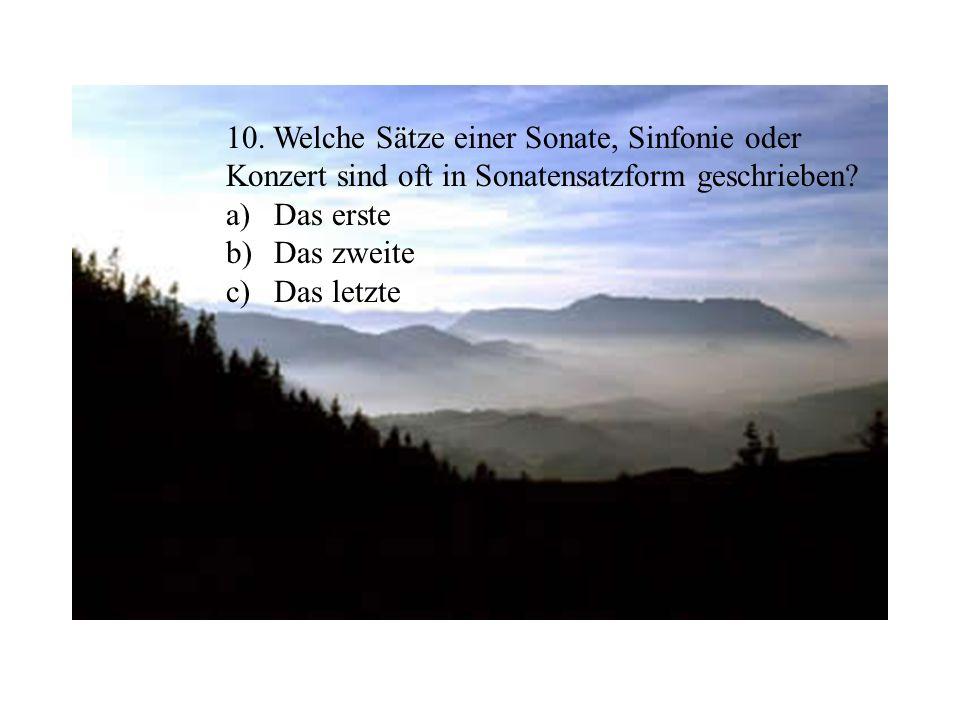 10.Welche Sätze einer Sonate, Sinfonie oder Konzert sind oft in Sonatensatzform geschrieben.