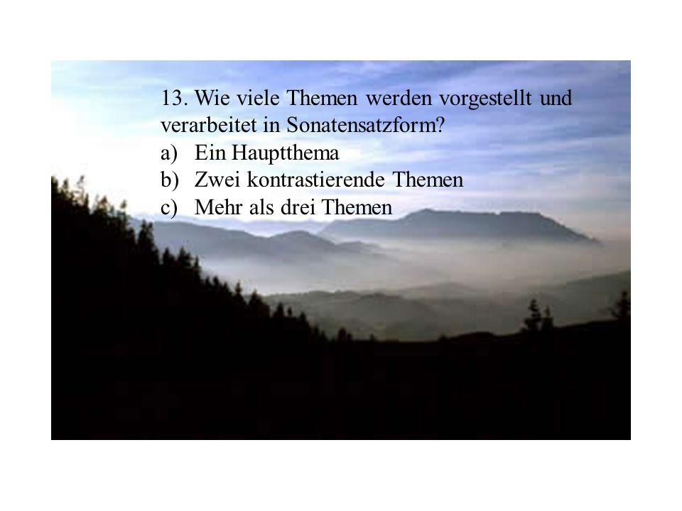 13.Wie viele Themen werden vorgestellt und verarbeitet in Sonatensatzform.