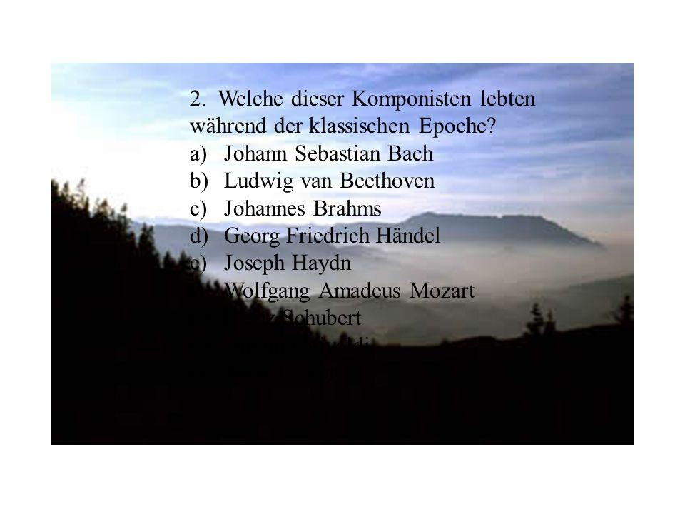 2.Welche dieser Komponisten lebten während der klassischen Epoche.