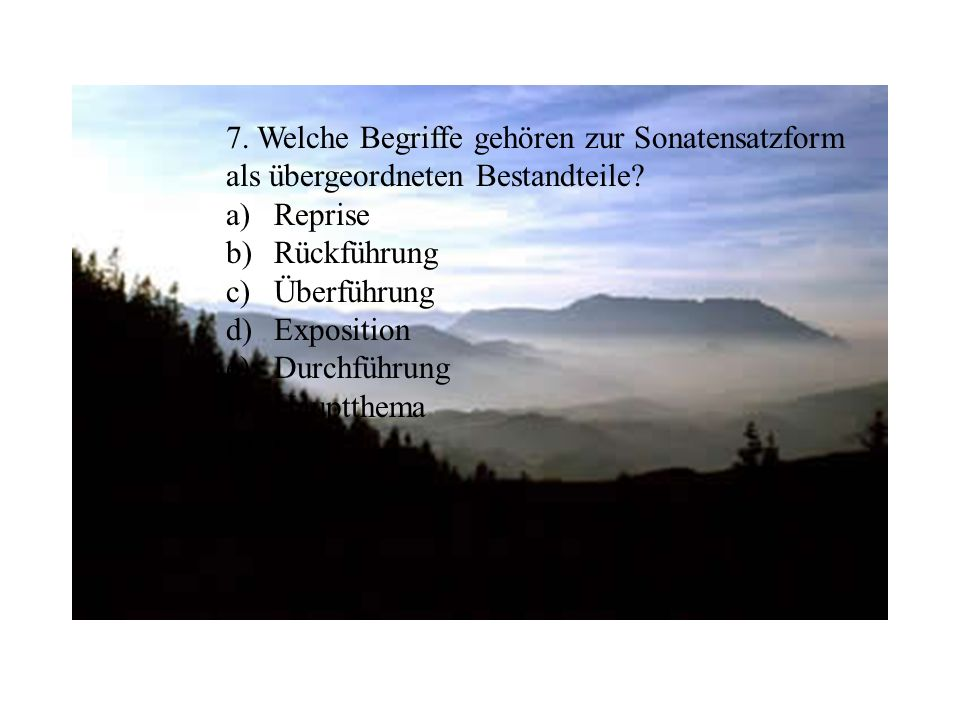 7.Welche Begriffe gehören zur Sonatensatzform als übergeordneten Bestandteile.
