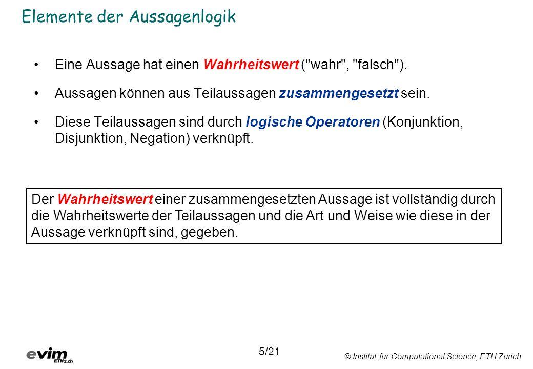 © Institut für Computational Science, ETH Zürich Elemente der Aussagenlogik Eine Aussage hat einen Wahrheitswert ( wahr , falsch ).