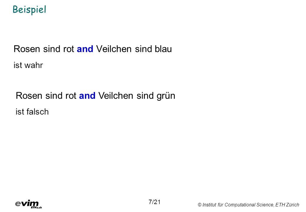 © Institut für Computational Science, ETH Zürich Beispiel Rosen sind rot and Veilchen sind blau ist wahr 7/21 Rosen sind rot and Veilchen sind grün ist falsch