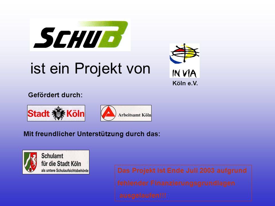 ist ein Projekt von Köln e.V. Gefördert durch: Mit freundlicher Unterstützung durch das: Das Projekt ist Ende Juli 2003 aufgrund fehlender Finanzierun