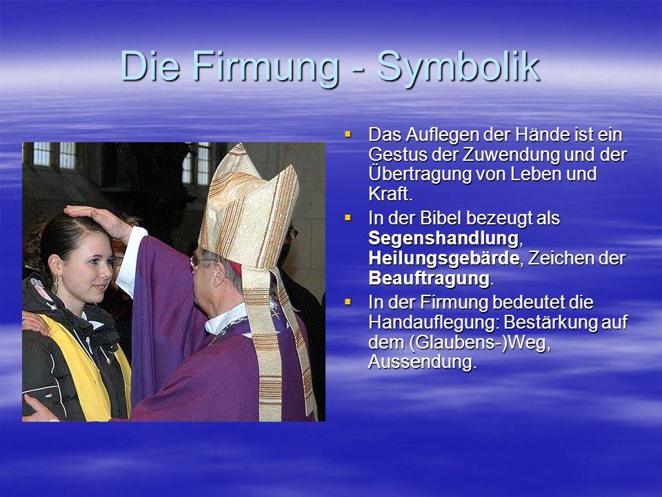 Die Firmung - Symbolik Die Salbung Die Salbung In der Antike wurden wichtige Persönlichkeiten (Könige, Propheten, Priester…) gesalbt.