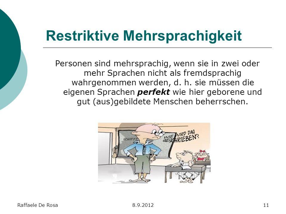 Raffaele De Rosa8.9.201211 Restriktive Mehrsprachigkeit Personen sind mehrsprachig, wenn sie in zwei oder mehr Sprachen nicht als fremdsprachig wahrge