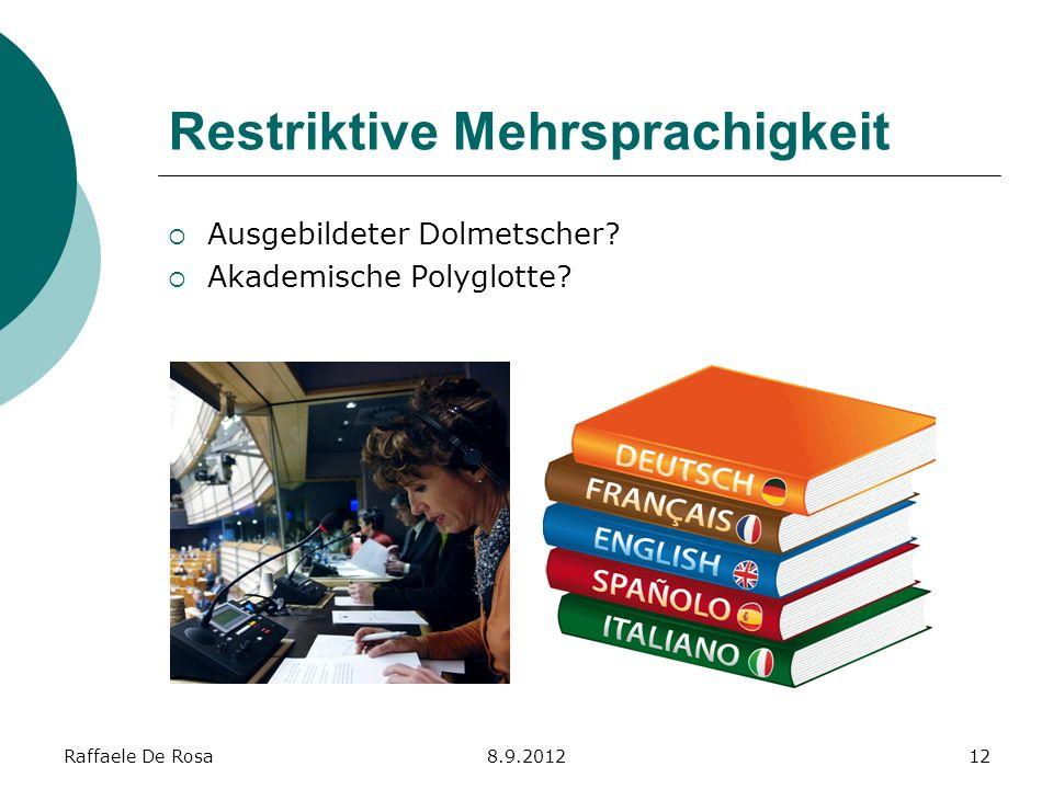 Raffaele De Rosa8.9.201212 Restriktive Mehrsprachigkeit Ausgebildeter Dolmetscher? Akademische Polyglotte?