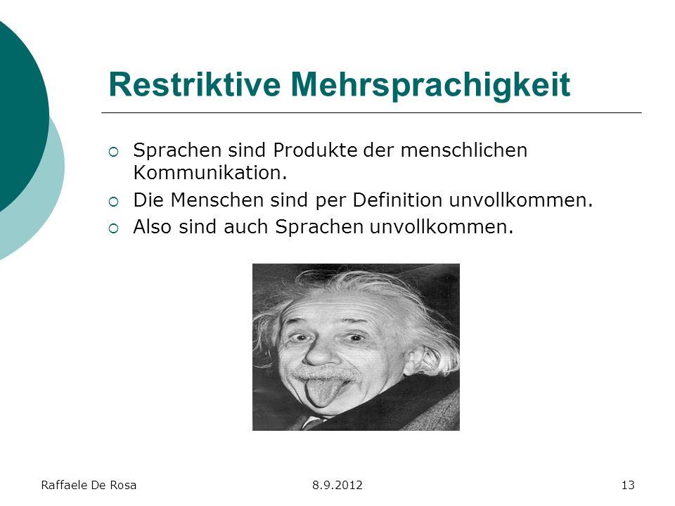 Raffaele De Rosa8.9.201213 Restriktive Mehrsprachigkeit Sprachen sind Produkte der menschlichen Kommunikation. Die Menschen sind per Definition unvoll