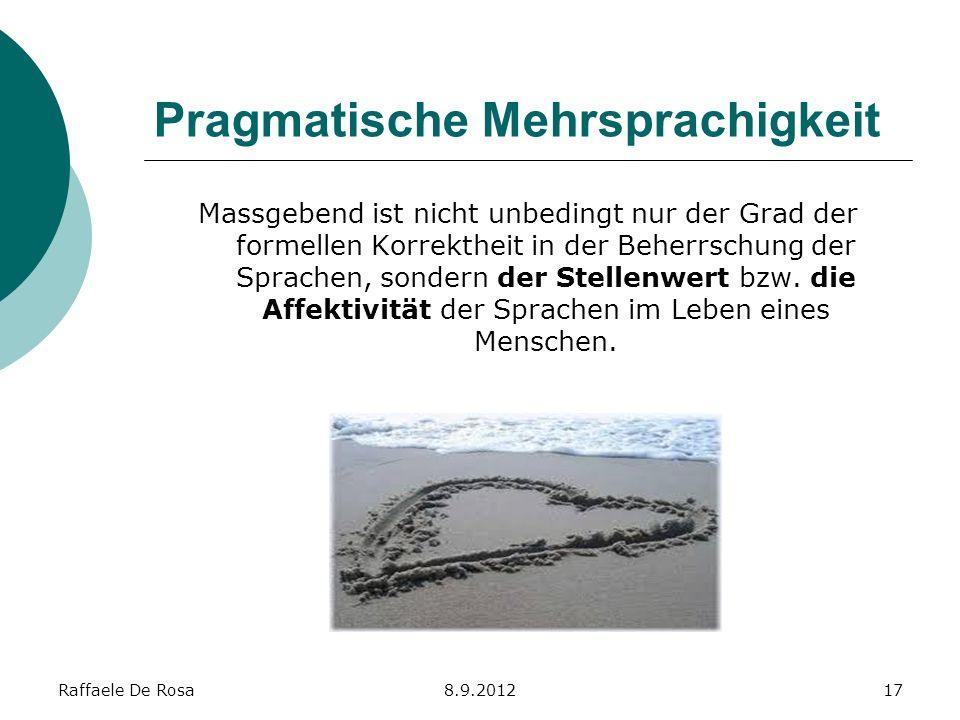 Raffaele De Rosa8.9.201217 Pragmatische Mehrsprachigkeit Massgebend ist nicht unbedingt nur der Grad der formellen Korrektheit in der Beherrschung der