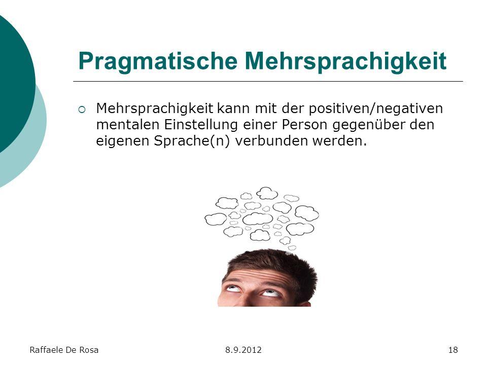 Raffaele De Rosa8.9.201218 Pragmatische Mehrsprachigkeit Mehrsprachigkeit kann mit der positiven/negativen mentalen Einstellung einer Person gegenüber