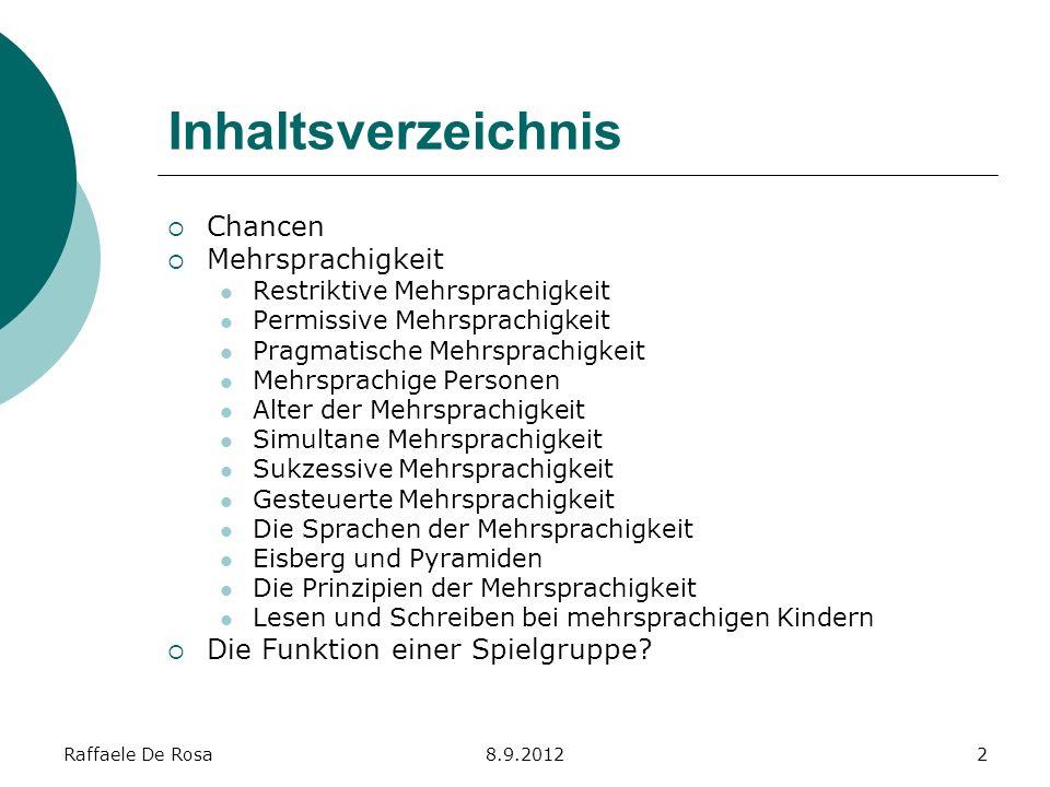 Raffaele De Rosa8.9.20122 Inhaltsverzeichnis Chancen Mehrsprachigkeit Restriktive Mehrsprachigkeit Permissive Mehrsprachigkeit Pragmatische Mehrsprach
