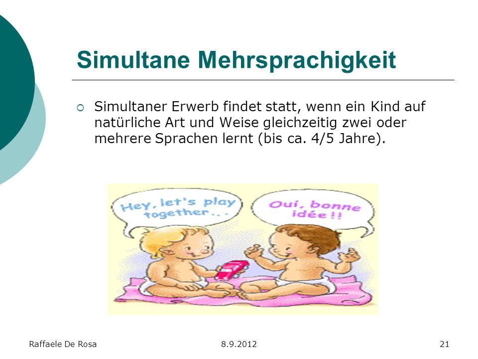 Raffaele De Rosa8.9.201221 Simultane Mehrsprachigkeit Simultaner Erwerb findet statt, wenn ein Kind auf natürliche Art und Weise gleichzeitig zwei ode
