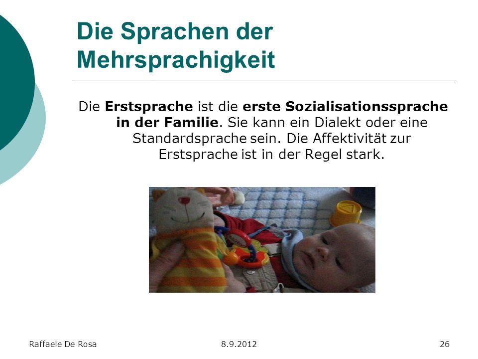 Raffaele De Rosa8.9.201226 Die Sprachen der Mehrsprachigkeit Die Erstsprache ist die erste Sozialisationssprache in der Familie. Sie kann ein Dialekt