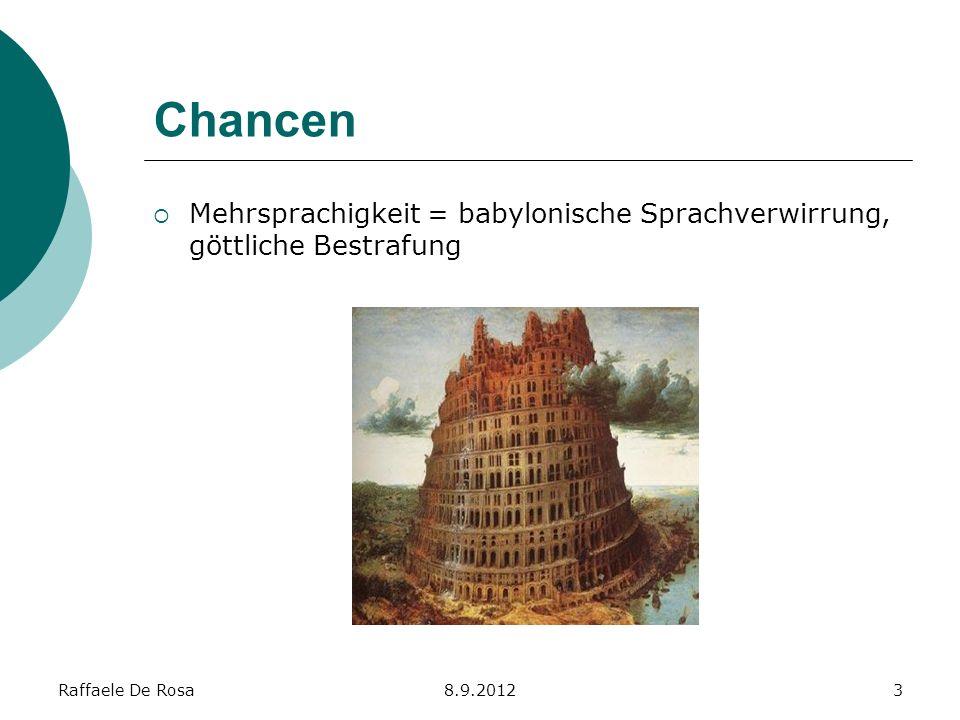 Raffaele De Rosa8.9.20123 Chancen Mehrsprachigkeit = babylonische Sprachverwirrung, göttliche Bestrafung