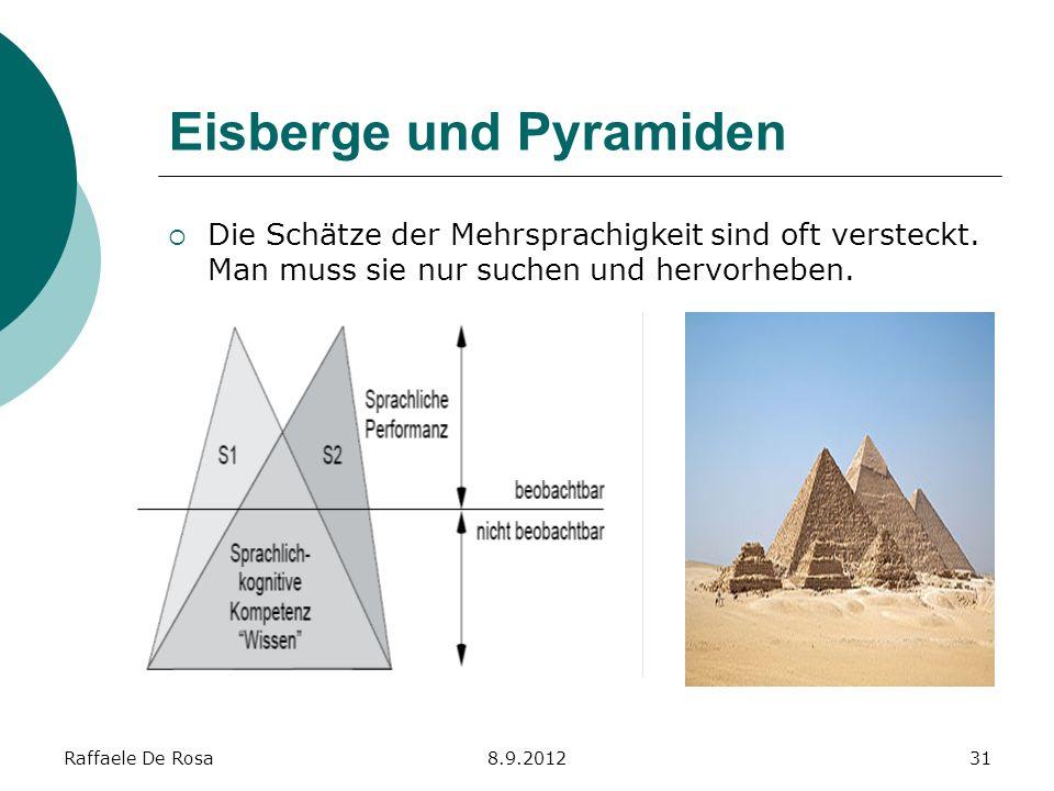 Raffaele De Rosa8.9.201231 Eisberge und Pyramiden Die Schätze der Mehrsprachigkeit sind oft versteckt. Man muss sie nur suchen und hervorheben.