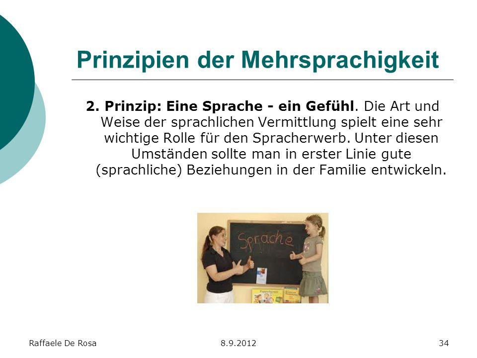 Raffaele De Rosa8.9.201234 Prinzipien der Mehrsprachigkeit 2. Prinzip: Eine Sprache - ein Gefühl. Die Art und Weise der sprachlichen Vermittlung spiel