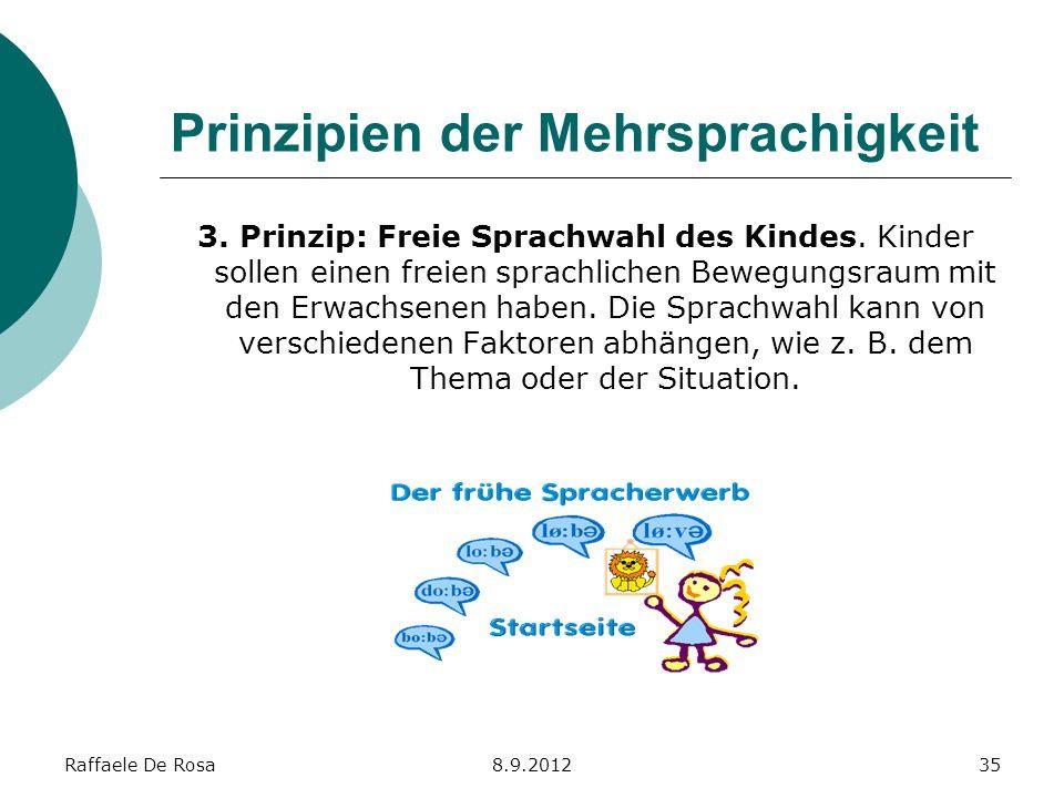 Raffaele De Rosa8.9.201235 Prinzipien der Mehrsprachigkeit 3. Prinzip: Freie Sprachwahl des Kindes. Kinder sollen einen freien sprachlichen Bewegungsr