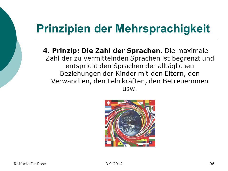 Raffaele De Rosa8.9.201236 Prinzipien der Mehrsprachigkeit 4. Prinzip: Die Zahl der Sprachen. Die maximale Zahl der zu vermittelnden Sprachen ist begr