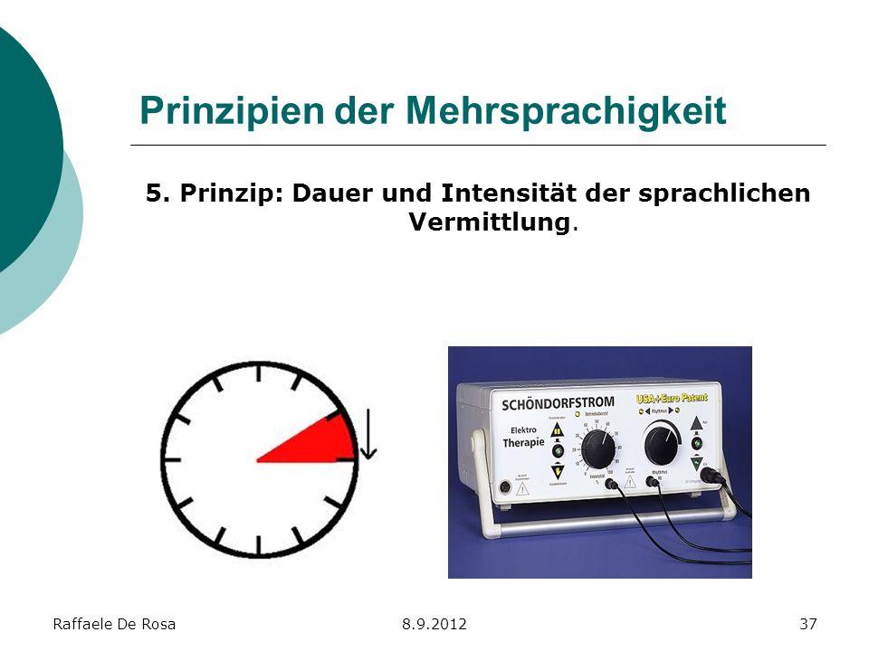 Raffaele De Rosa8.9.201237 Prinzipien der Mehrsprachigkeit 5. Prinzip: Dauer und Intensität der sprachlichen Vermittlung.