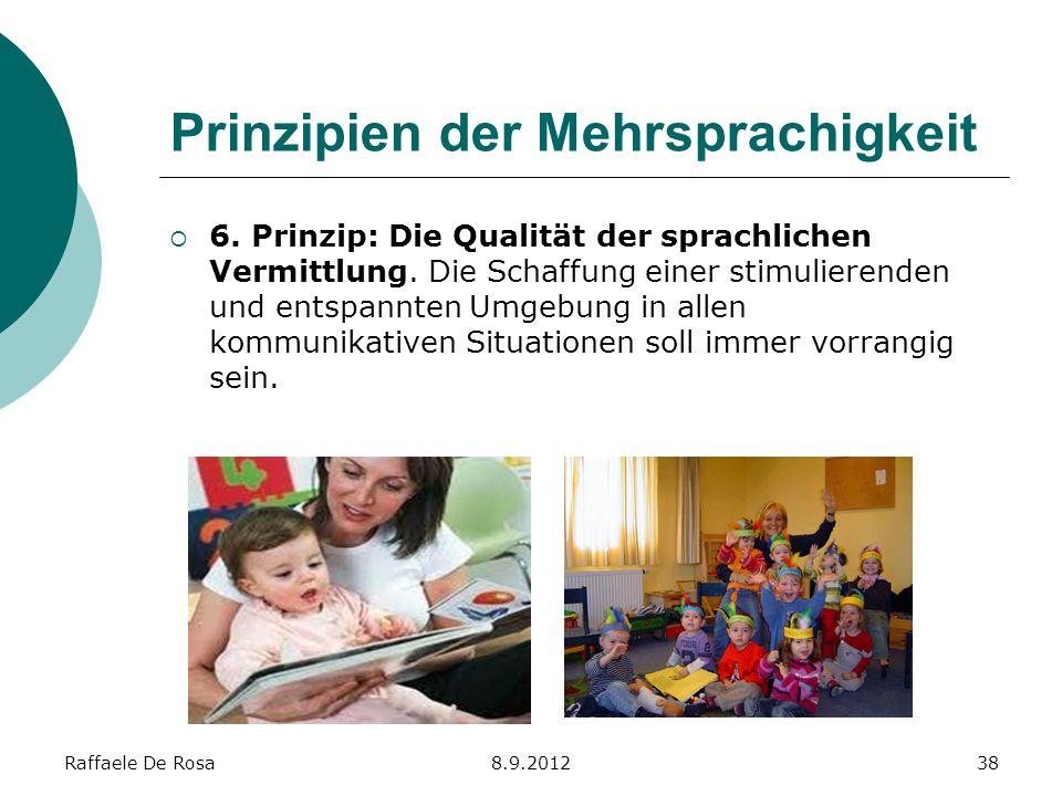 Raffaele De Rosa8.9.201238 Prinzipien der Mehrsprachigkeit 6. Prinzip: Die Qualität der sprachlichen Vermittlung. Die Schaffung einer stimulierenden u