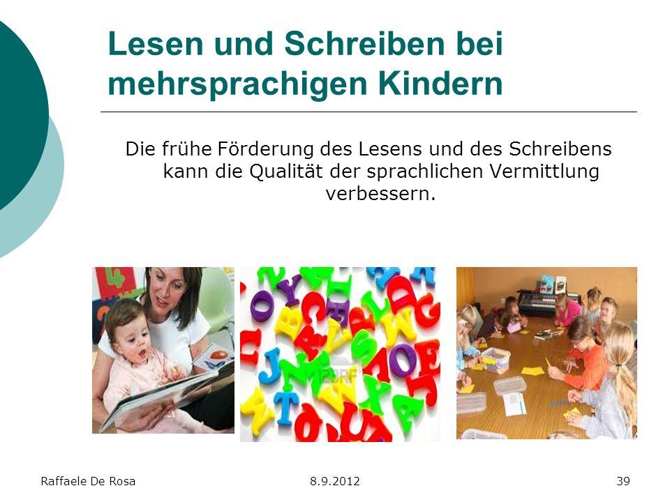 Raffaele De Rosa8.9.201239 Lesen und Schreiben bei mehrsprachigen Kindern Die frühe Förderung des Lesens und des Schreibens kann die Qualität der spra