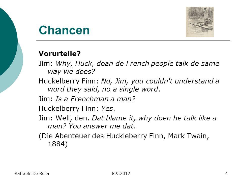 Raffaele De Rosa8.9.20124 Chancen Vorurteile? Jim: Why, Huck, doan de French people talk de same way we does? Huckelberry Finn: No, Jim, you couldnt u
