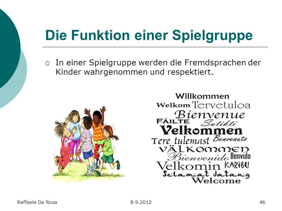 Raffaele De Rosa8.9.201246 Die Funktion einer Spielgruppe In einer Spielgruppe werden die Fremdsprachen der Kinder wahrgenommen und respektiert.