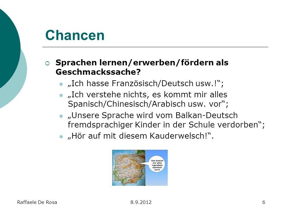 Raffaele De Rosa8.9.20126 Chancen Sprachen lernen/erwerben/fördern als Geschmackssache? Ich hasse Französisch/Deutsch usw.!; Ich verstehe nichts, es k