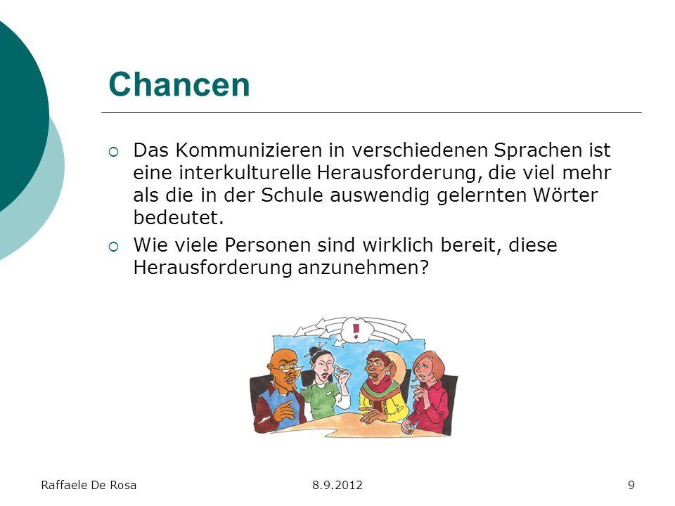 Raffaele De Rosa8.9.20129 Chancen Das Kommunizieren in verschiedenen Sprachen ist eine interkulturelle Herausforderung, die viel mehr als die in der S