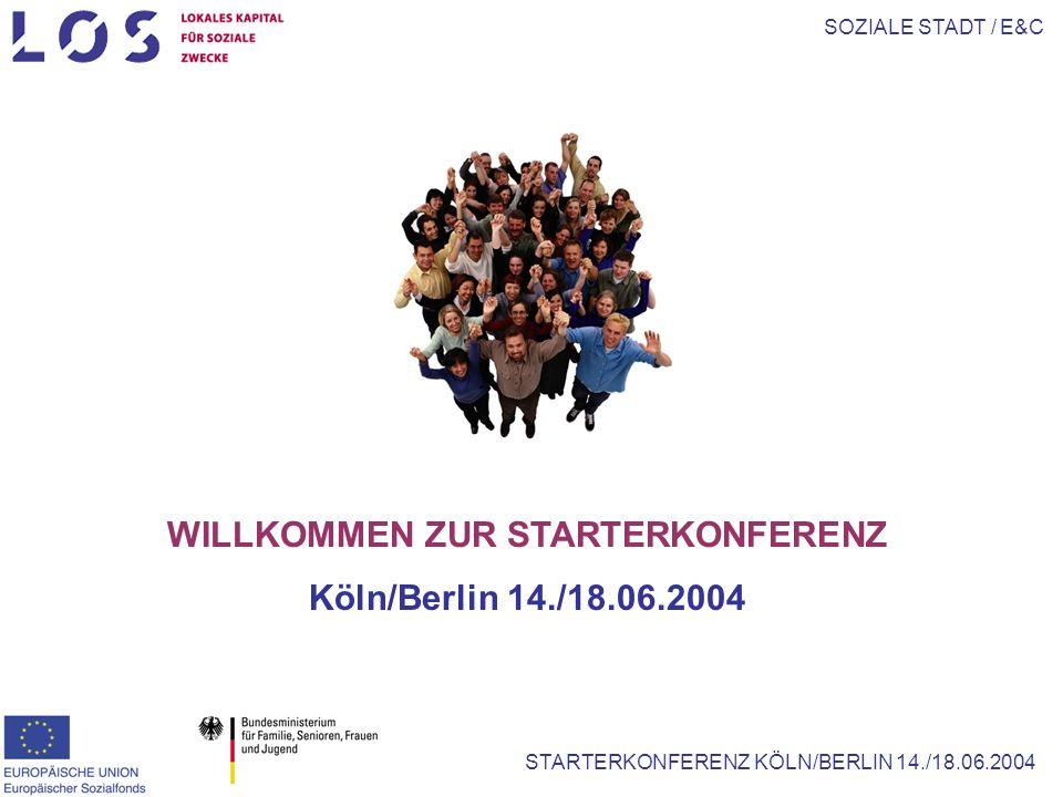 SOZIALE STADT / E&C STARTERKONFERENZ KÖLN/BERLIN 14./18.06.2004 WILLKOMMEN ZUR STARTERKONFERENZ Köln/Berlin 14./18.06.2004