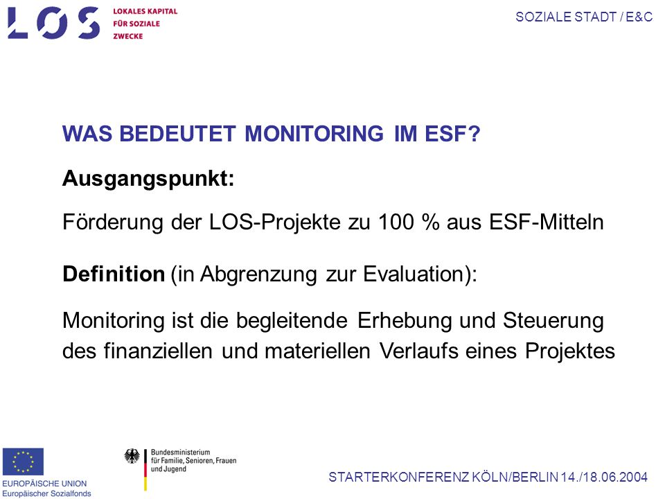 SOZIALE STADT / E&C STARTERKONFERENZ KÖLN/BERLIN 14./18.06.2004 WAS BEDEUTET MONITORING IM ESF.