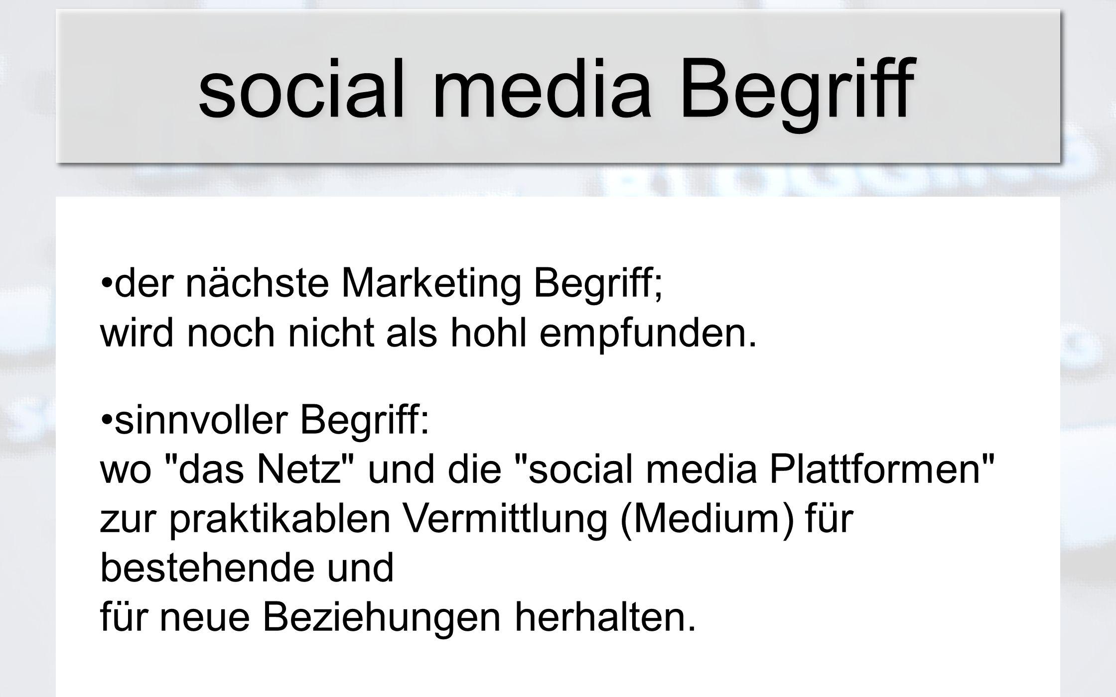 social media Begriff der nächste Marketing Begriff; wird noch nicht als hohl empfunden. sinnvoller Begriff: wo
