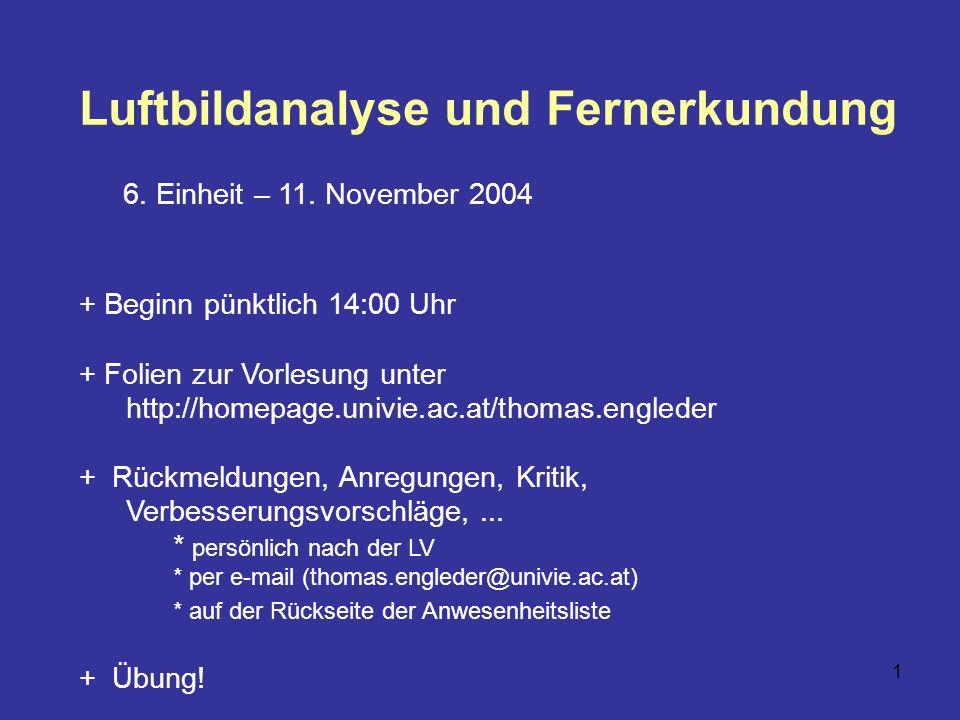 1 Luftbildanalyse und Fernerkundung 6. Einheit – 11. November 2004 + Beginn pünktlich 14:00 Uhr + Folien zur Vorlesung unter http://homepage.univie.ac