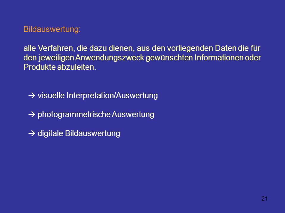 21 Bildauswertung: alle Verfahren, die dazu dienen, aus den vorliegenden Daten die für den jeweiligen Anwendungszweck gewünschten Informationen oder P