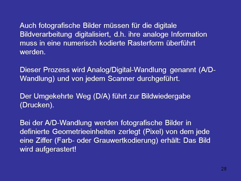28 Auch fotografische Bilder müssen für die digitale Bildverarbeitung digitalisiert, d.h. ihre analoge Information muss in eine numerisch kodierte Ras