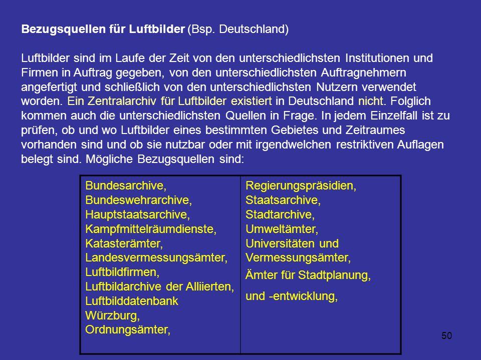 50 Bezugsquellen für Luftbilder (Bsp. Deutschland) Luftbilder sind im Laufe der Zeit von den unterschiedlichsten Institutionen und Firmen in Auftrag g