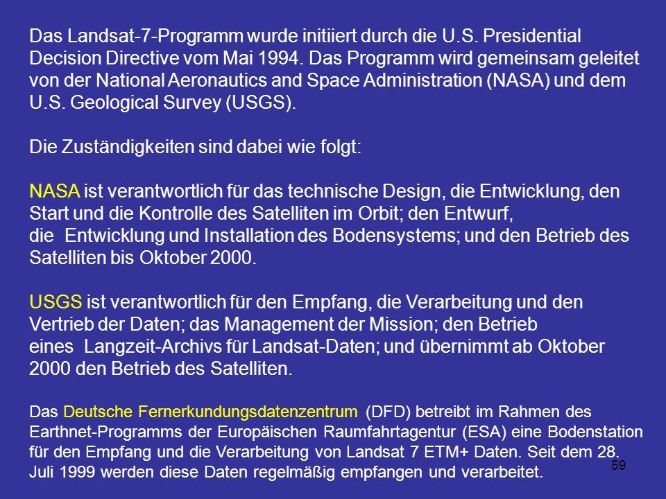 59 Das Landsat-7-Programm wurde initiiert durch die U.S. Presidential Decision Directive vom Mai 1994. Das Programm wird gemeinsam geleitet von der Na