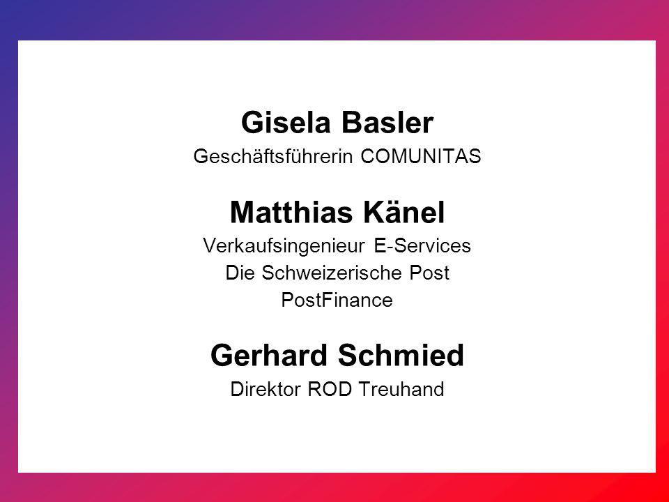 Gisela Basler Geschäftsführerin COMUNITAS Matthias Känel Verkaufsingenieur E-Services Die Schweizerische Post PostFinance Gerhard Schmied Direktor ROD Treuhand