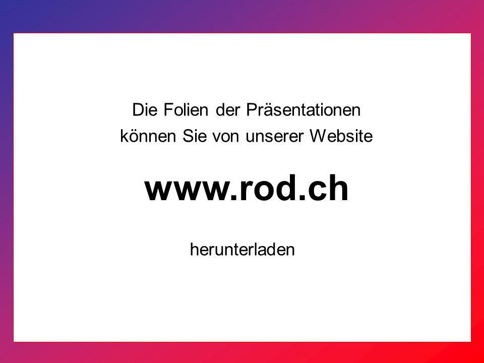 Die Folien der Präsentationen können Sie von unserer Website www.rod.ch herunterladen