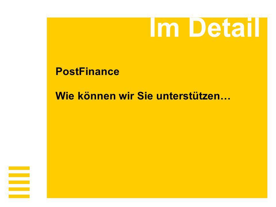 Im Detail PostFinance Wie können wir Sie unterstützen…