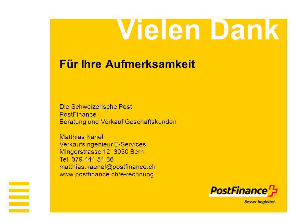 Die Schweizerische Post PostFinance Beratung und Verkauf Geschäftskunden Matthias Känel Verkaufsingenieur E-Services Mingerstrasse 12, 3030 Bern Tel.