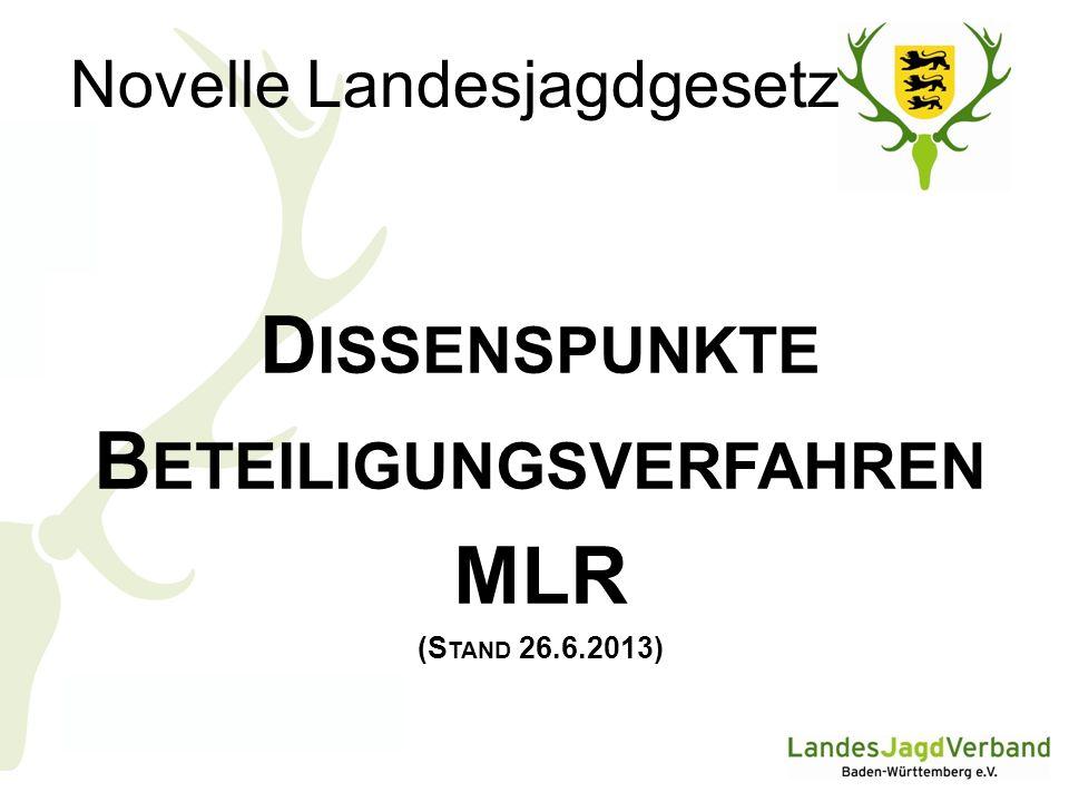 Novelle Landesjagdgesetz D ISSENSPUNKTE B ETEILIGUNGSVERFAHREN MLR (S TAND 26.6.2013)