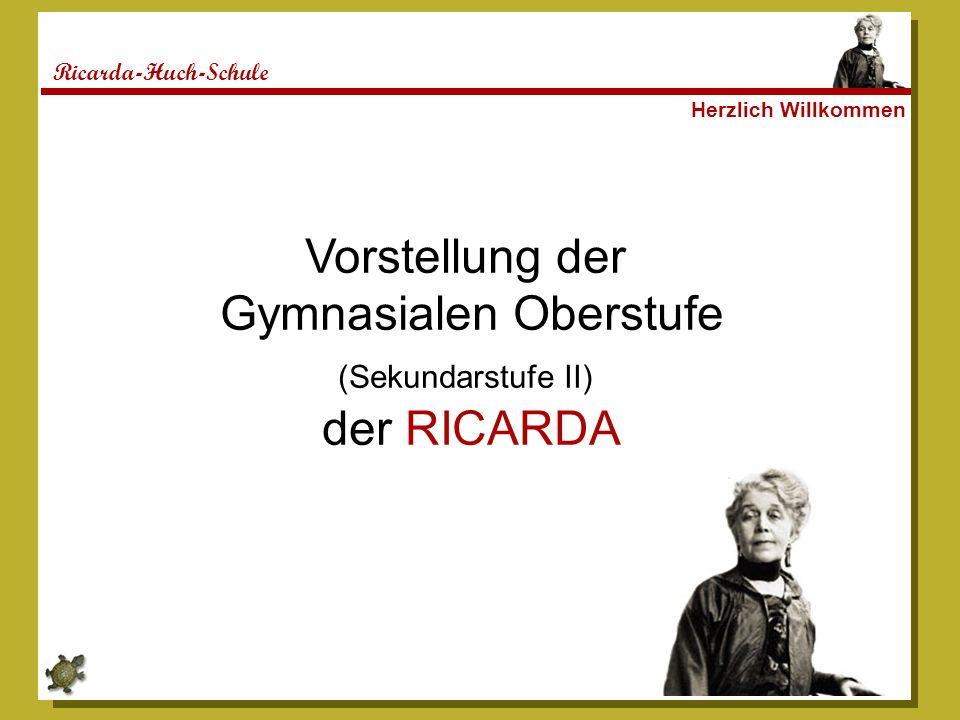 Ricarda-Huch-Schule Herzlich Willkommen Vorstellung der Gymnasialen Oberstufe (Sekundarstufe II) der RICARDA