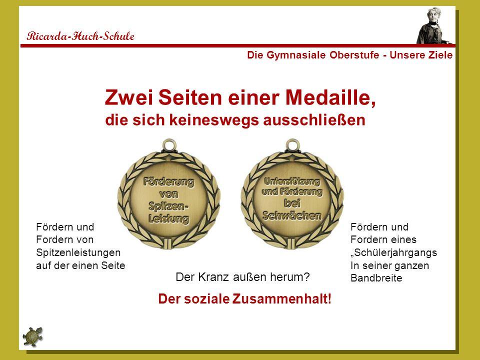 Ricarda-Huch-Schule Die Gymnasiale Oberstufe - Unsere Ziele Zwei Seiten einer Medaille, die sich keineswegs ausschließen Der Kranz außen herum? Förder