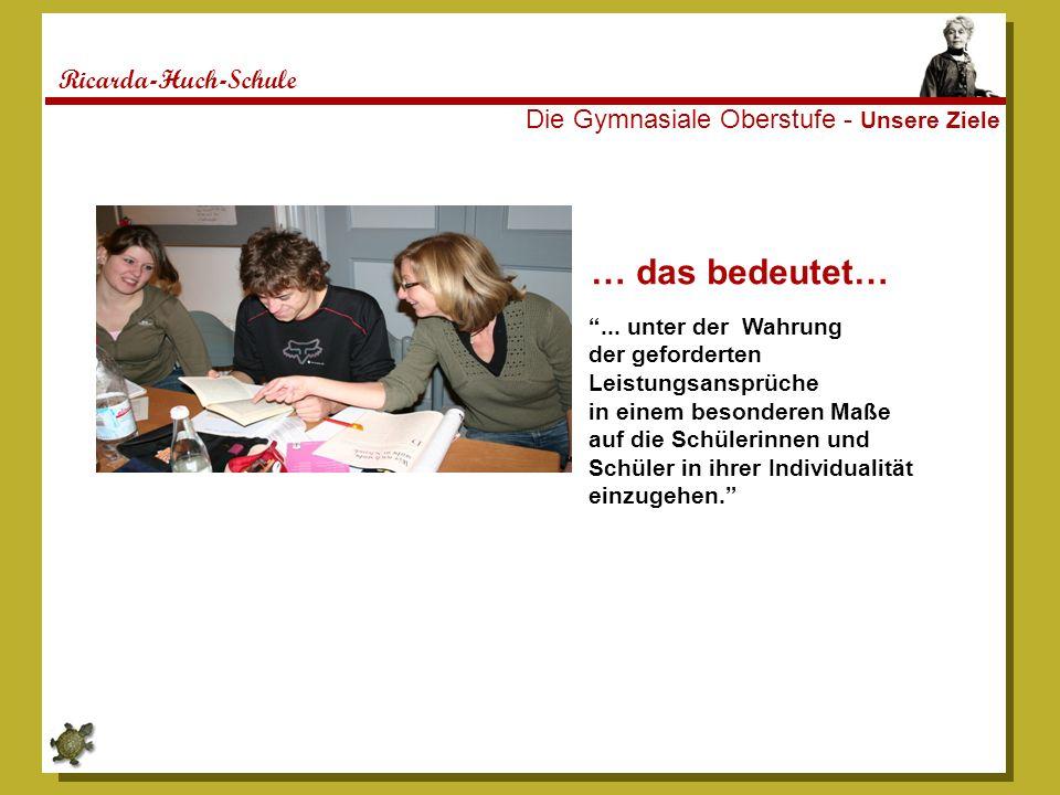 Ricarda-Huch-Schule Die Gymnasiale Oberstufe - Unsere Ziele … das bedeutet…... unter der Wahrung der geforderten Leistungsansprüche in einem besondere