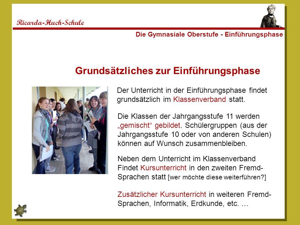 Ricarda-Huch-Schule Die Gymnasiale Oberstufe - Einführungsphase Grundsätzliches zur Einführungsphase Der Unterricht in der Einführungsphase findet gru