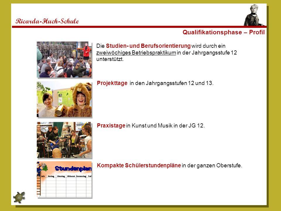 Ricarda-Huch-Schule Qualifikationsphase – Profil Die Studien- und Berufsorientierung wird durch ein zweiwöchiges Betriebspraktikum in der Jahrgangsstu